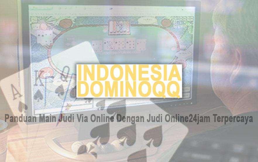 Judi Online24jam Terpercaya - Panduan Main Judi - DominoQQ Indonesia